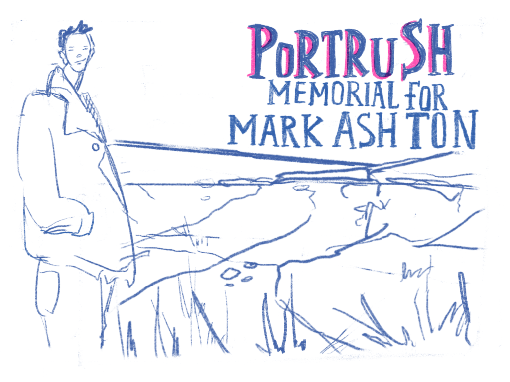 """A line drawing of a man infant of a country landscape and the words """"Portrush Memorial for Mark Ashton""""."""